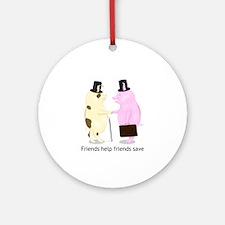 Friends Help Friends Save Ornament (Round)