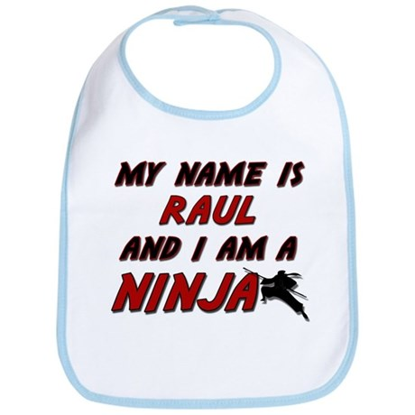 my name is raul and i am a ninja Bib