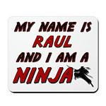 my name is raul and i am a ninja Mousepad