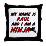 my name is raul and i am a ninja Throw Pillow