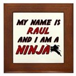 my name is raul and i am a ninja Framed Tile