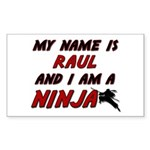 my name is raul and i am a ninja Sticker (Rectangl
