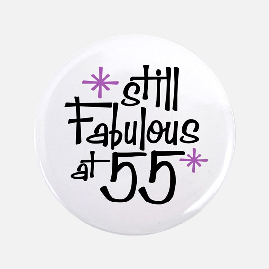 "Still Fabulous at 55 3.5"" Button"