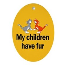 My Children Have Fur Oval Ornament