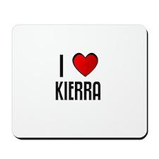 I LOVE KIERRA Mousepad