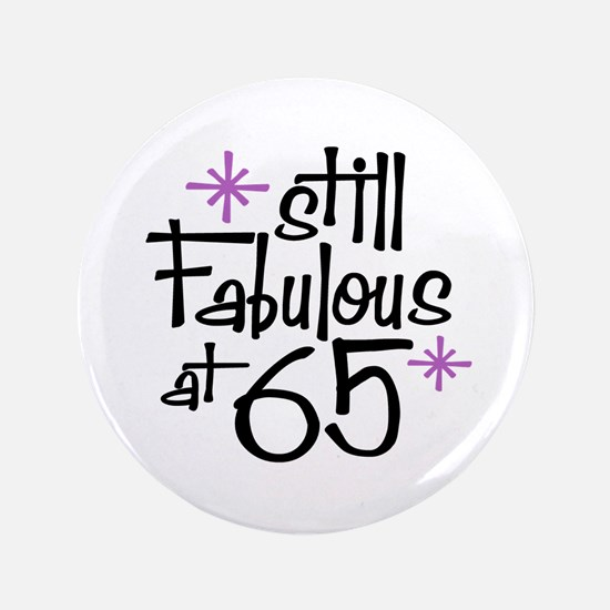 "Still Fabulous at 65 3.5"" Button"