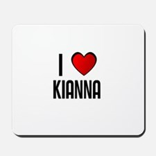 I LOVE KIANNA Mousepad
