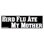 Bird Flu Ate My Mother Bumpersticker