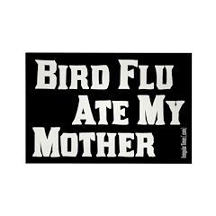 Bird Flu Ate My Mother Magnet