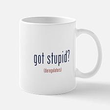 got stupid? (deregulators) Mug