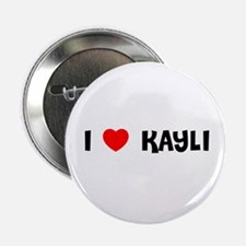 I LOVE KAYLI Button