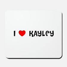 I LOVE KAYLEY Mousepad
