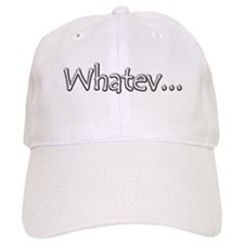 Whatev... - Baseball Cap