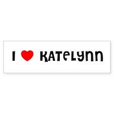 I LOVE KATELYNN Bumper Bumper Sticker