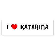 I LOVE KATARINA Bumper Bumper Sticker