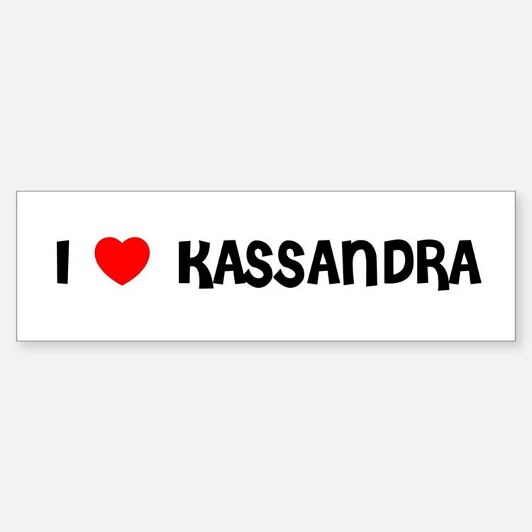 I LOVE KASSANDRA Bumper Car Car Sticker