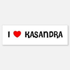 I LOVE KASANDRA Bumper Bumper Bumper Sticker