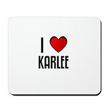 I LOVE KARLEE Mousepad