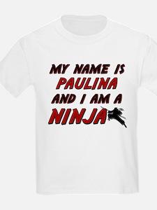 my name is paulina and i am a ninja T-Shirt
