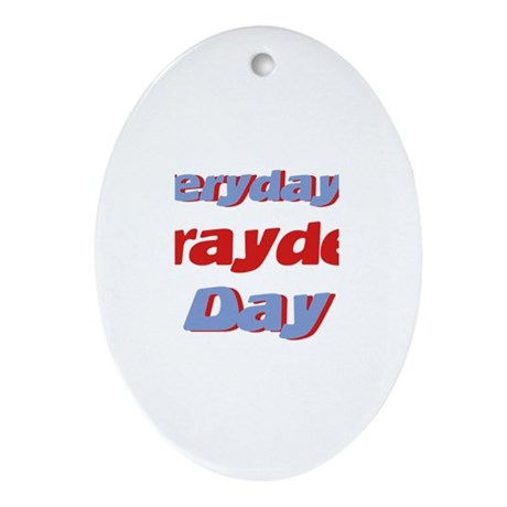 Everyday is Brayden Day Oval Ornament