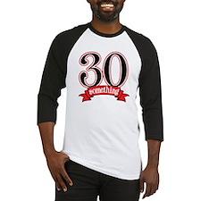 30 Something 30th Birthday Baseball Jersey