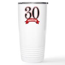30 Something 30th Birthday Travel Mug
