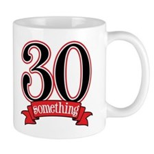 30 Something 30th Birthday Mug