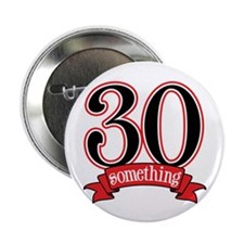 "30 Something 30th Birthday 2.25"" Button"