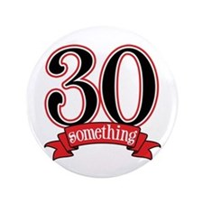 "30 Something 30th Birthday 3.5"" Button"