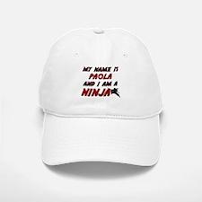 my name is paola and i am a ninja Baseball Baseball Cap