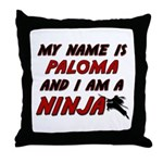 my name is paloma and i am a ninja Throw Pillow