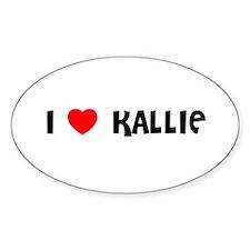 I LOVE KALLIE Oval Decal