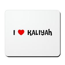 I LOVE KALIYAH Mousepad