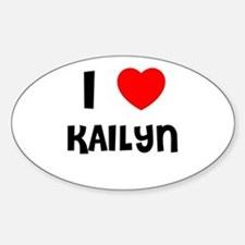 I LOVE KAILYN Oval Decal