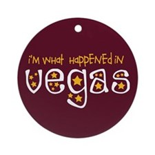 I'm What Happened In Vegas Ornament (Round)
