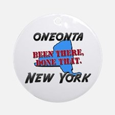 oneonta new york - been there, done that Ornament