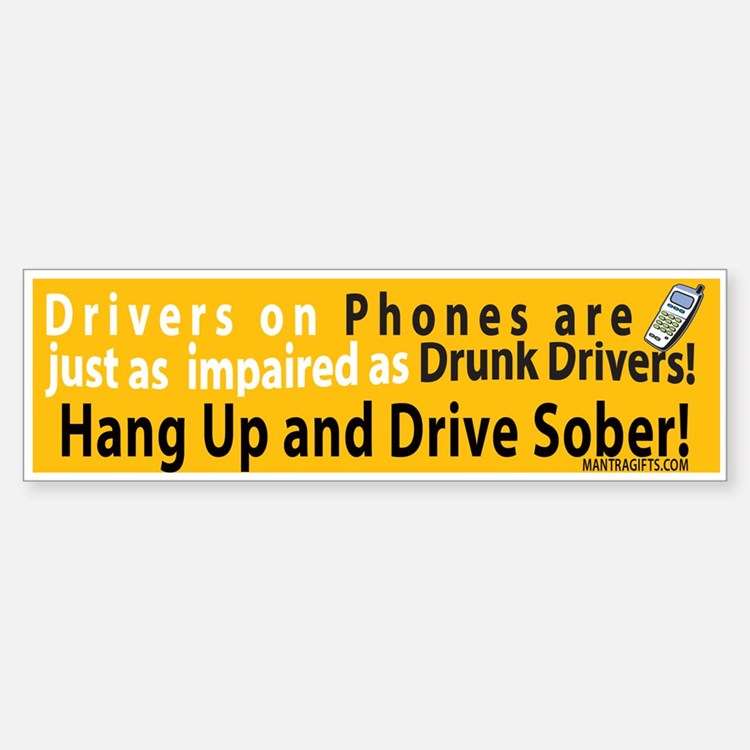 Hang up and drive sober! Bumper Bumper Bumper Sticker