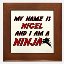 my name is nigel and i am a ninja Framed Tile