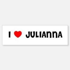 I LOVE JULIANNA Bumper Bumper Bumper Sticker