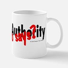 Question Authority/Who Says? Mug