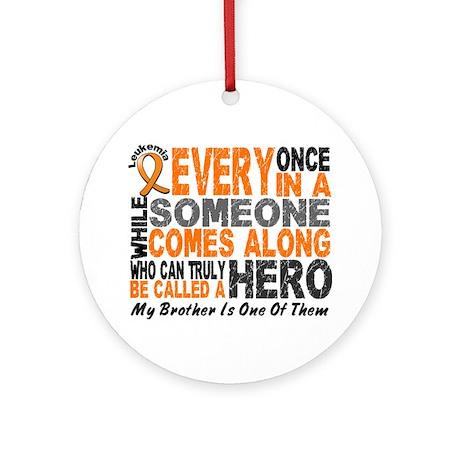 HERO Comes Along 1 Brother LEUKEMIA Ornament (Roun