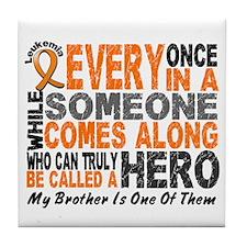 HERO Comes Along 1 Brother LEUKEMIA Tile Coaster