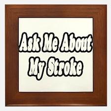 """Ask Me About My Stroke"" Framed Tile"