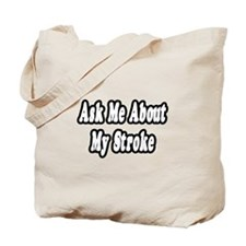 """""""Ask Me About My Stroke"""" Tote Bag"""
