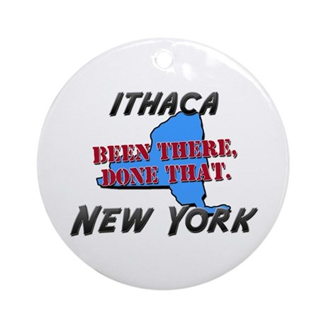 ithaca new york - been there, done that Ornament (