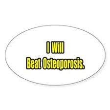 """""""I Will Beat Osteoporosis"""" Oval Decal"""