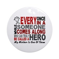 HERO Comes Along 1 Mother BRAIN CANCER Ornament (R
