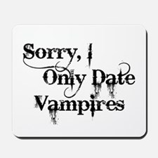 Sorry, I Only Date Vampires Mousepad