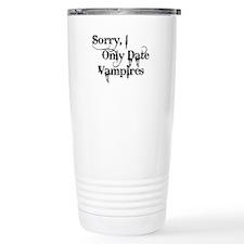 Sorry, I Only Date Vampires Travel Mug