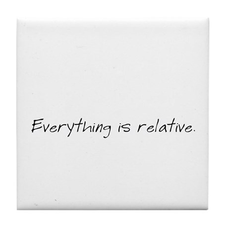 Everything is relative. Tile Coaster